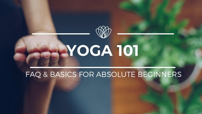 Yoga 101: FAQ & Yoga Basics For Absolute Beginners